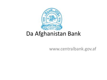 Da Afghanistan Bank www.centralbank.gov.af. Recent Changes in Payments Area 13 th Meeting of the SAARC Payment Council 29 th July 2013 Thimphu Bhutan.