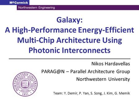 Galaxy: A High-Performance Energy-Efficient Multi-Chip Architecture Using Photonic Interconnects Nikos Hardavellas – Parallel Architecture Group.