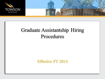 Effective FY 2014 Graduate Assistantship Hiring Procedures.