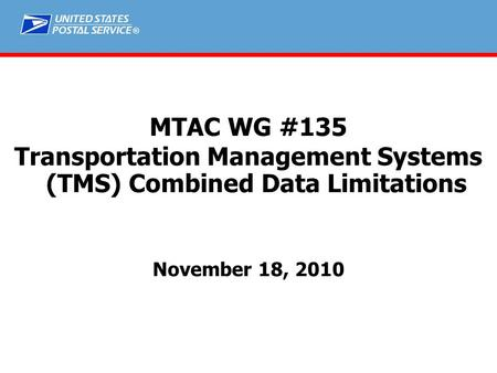 ® MTAC WG #135 Transportation Management Systems (TMS) Combined Data Limitations November 18, 2010.