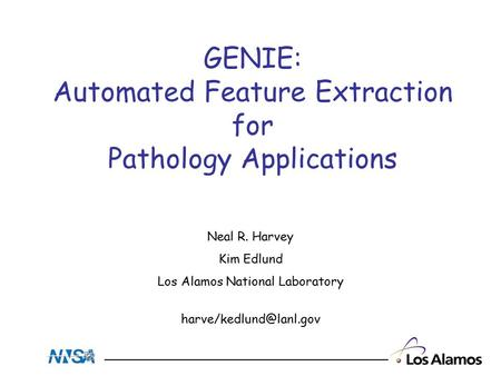 GENIE: Automated Feature Extraction for Pathology Applications Neal R. Harvey Kim Edlund Los Alamos National Laboratory