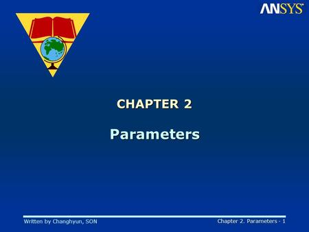 Written by Changhyun, SON Chapter 2. Parameters - 1 CHAPTER 2 Parameters.