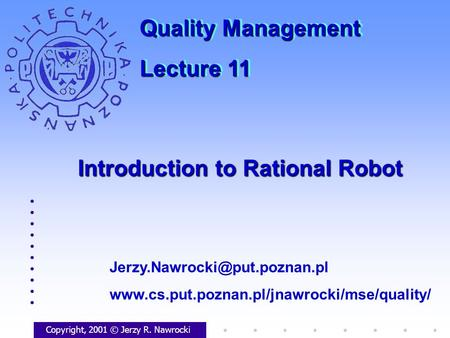 Introduction to Rational Robot Copyright, 2001 © Jerzy R. Nawrocki  Quality Management.