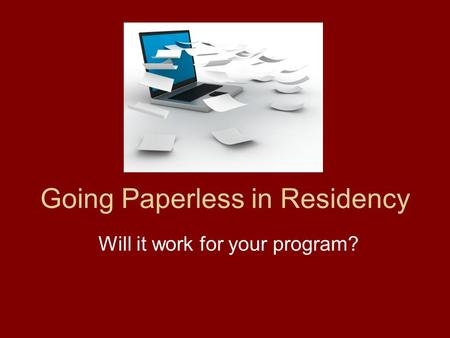 Going Paperless in Residency Will it work for your program?