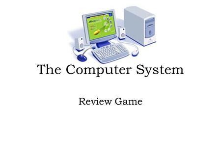 The Computer System Review Game. Allison turned her computer on, but nothing happened. What is Allison's computer most likely missing? A. Application.