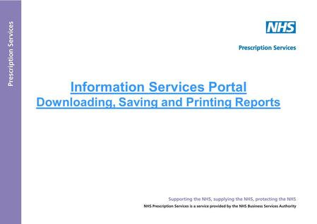 Information Services Portal Downloading, Saving and Printing Reports.