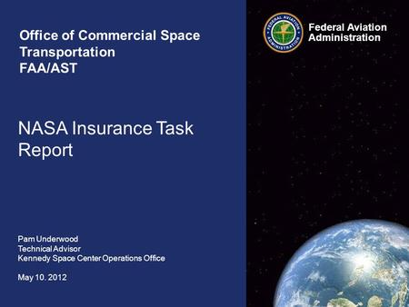 Office of Commercial Space Transportation FAA/AST NASA Insurance Task Report Pam Underwood Technical Advisor Kennedy Space Center Operations Office May.
