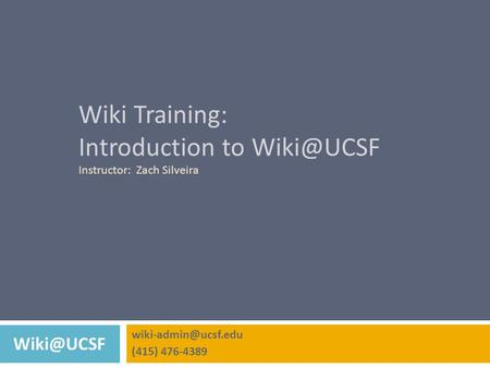 Wiki Training: Introduction to Instructor: Zach Silveira (415) 476-4389