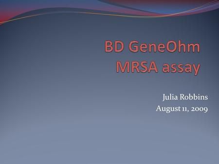 Julia Robbins August 11, 2009. Objectives Clinical Significance of MRSA in Healthcare Setting Principle of assay Assay Procedure Assay Perfomance.