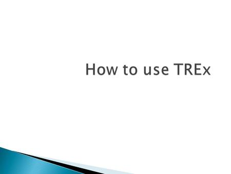 How to use TREx 1 Disclaimer: TREx under development, minor modifications may occur pending final release. Prepared for Education Service Center TREx Training.