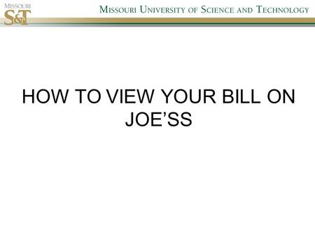 "HOW TO VIEW YOUR BILL ON JOE'SS. 1. Go to Campus Finances Log on to Joe'SS, then click on ""Student Center"", and then ""Campus Finances"""