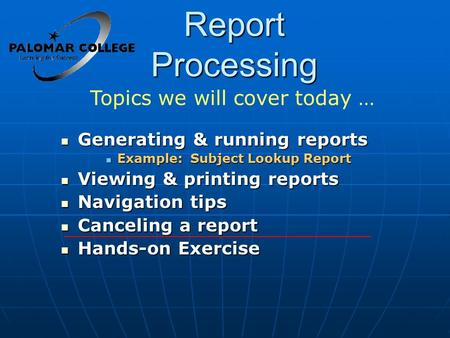 Report Processing Generating & running reports Generating & running reports Example: Subject Lookup Report Example: Subject Lookup Report Viewing & printing.