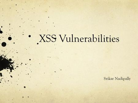 Srikar Nadipally. Outline Finding and Exploiting XSS Vulnerabilities Standard Reflected XSS Stored XSS DOM based XSS Prevention of XSS attack Reflect.