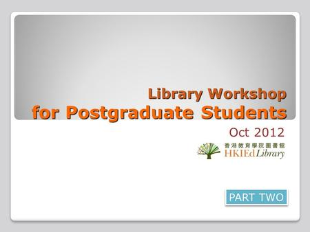 Library Workshop for Postgraduate Students Oct 2012 PART TWO.