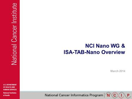NCI Nano WG & ISA-TAB-Nano Overview March 2014. What is the caBIG ® Nanotechnology Working Group? NCI: National Cancer Institute –caBIG ® : Cancer Biomedical.
