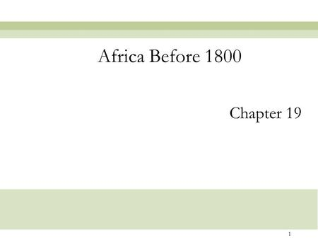 1 Chapter 19 Africa Before 1800. 2 African Art - Overview Greater African peoples in general Decoration of the body to express identity and status Community.