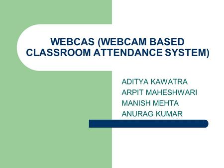 WEBCAS (WEBCAM BASED CLASSROOM ATTENDANCE SYSTEM)