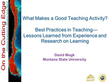What Makes a Good Teaching Activity? Best Practices in Teaching— Lessons Learned from Experience and Research on Learning David Mogk Montana State University.