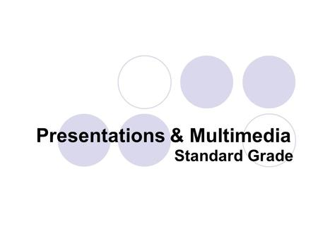 Standard Grade Presentations & Multimedia. Presentation & Multimedia Software Allows the user to set up exciting and attractive documents which helps.