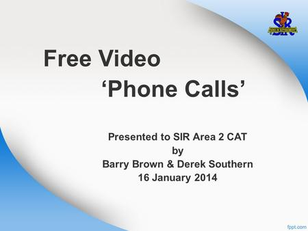 Free Video 'Phone Calls' Presented to SIR Area 2 CAT by Barry Brown & Derek Southern 16 January 2014.