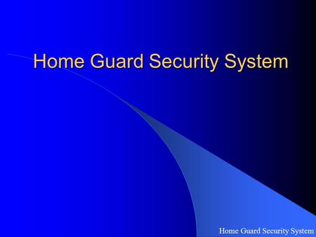 Home Guard Security System. Introduction & Basic Ideas Home Guard Security System.