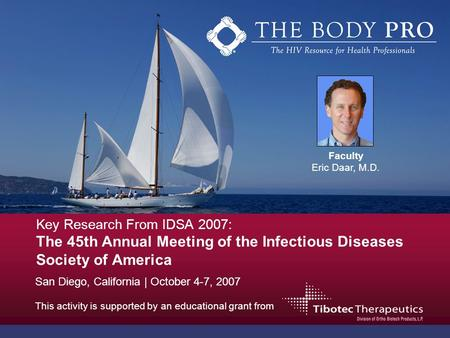 Key Research From IDSA 2007: The 45th Annual Meeting of the Infectious Diseases Society of America This activity is supported by an educational grant from.