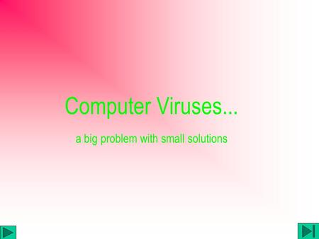 Computer Viruses... a big problem with small solutions.