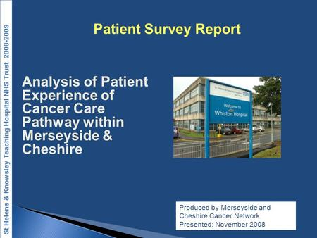 Analysis of Patient Experience of Cancer Care Pathway within Merseyside & Cheshire Produced by Merseyside and Cheshire Cancer Network Presented: November.