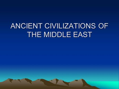 ANCIENT CIVILIZATIONS OF THE MIDDLE EAST. PLACES AND TERMS Mesopotamia Fertile Crescent Culture Hearth Tigris River Euphrates River.