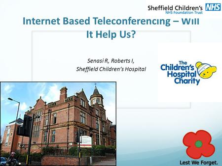 Internet Based Teleconferencing – Will It Help Us? Senasi R, Roberts I, Sheffield Children's Hospital.