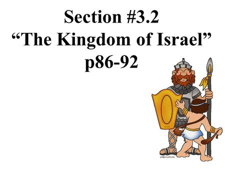 "Section #3.2 ""The Kingdom of Israel"" p86-92. The Israelites Choose a King."