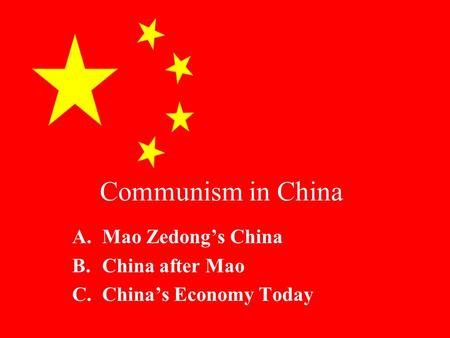 Communism in China A.Mao Zedong's China B.China after Mao C.China's Economy Today.