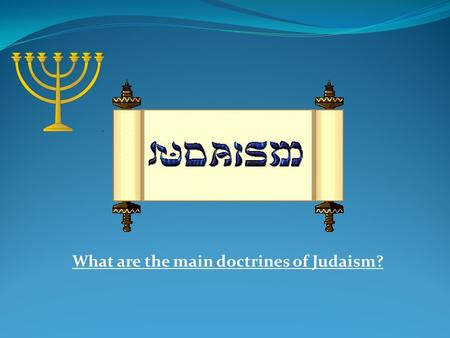 What are the main doctrines of Judaism?. Brief Overview Smallest and oldest monotheistic religion 3800 yrs ago (Covenant with Abraham) Only 14 million.