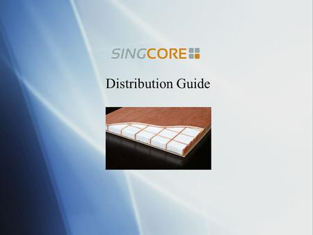 Distribution Guide. Company Profile  Founded by inventor Peter Sing in 1992, Sing Core originally manufactured its patented quarter sawn Sing Logs ®,
