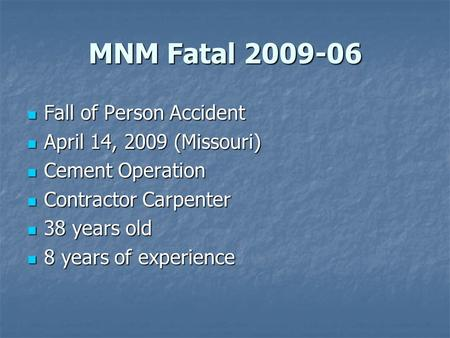 MNM Fatal 2009-06 Fall of Person Accident Fall of Person Accident April 14, 2009 (Missouri) April 14, 2009 (Missouri) Cement Operation Cement Operation.