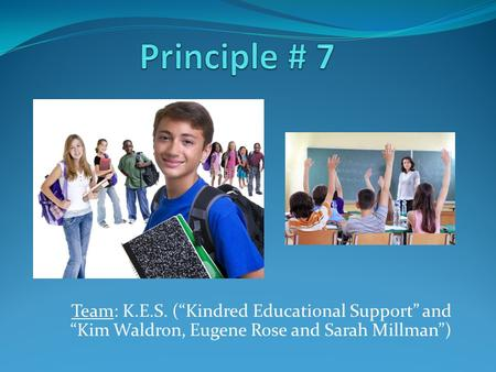 "Team: K.E.S. (""Kindred Educational Support"" and ""Kim Waldron, Eugene Rose and Sarah Millman"")"