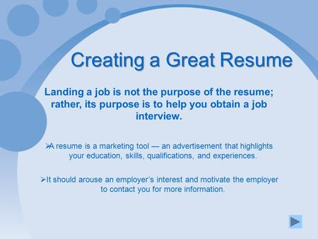 Creating A Great Resume Landing A Job Is Not The Purpose Of The Resume;  Rather