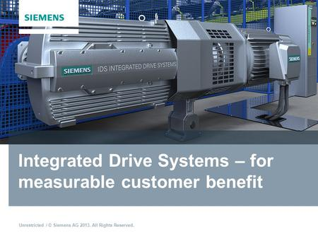 Unrestricted / © Siemens AG 2013. All Rights Reserved. Integrated Drive Systems – for measurable customer benefit.