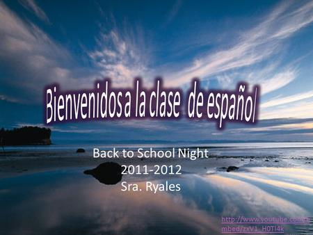 Back to School Night 2011-2012 Sra. Ryales  mbed/zxV1_H0Tl4k.