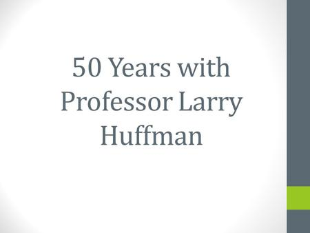 "50 Years with Professor Larry Huffman. ""Professor Huffman is the sweetest and most passionate professor I have had at JMU so far!"" ""Professor Huffman."