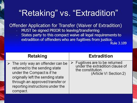 RetakingExtradition  The only way an offender can be returned to the sending state under the Compact is if he originally left the sending state through.