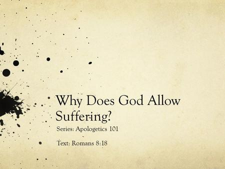 Why Does God Allow Suffering? Series: Apologetics 101 Text: Romans 8:18.