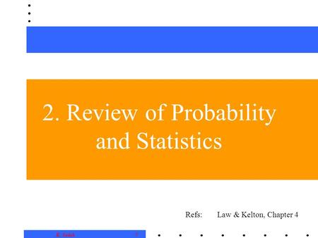 0 K. Salah 2. Review of Probability and Statistics Refs: Law & Kelton, Chapter 4.