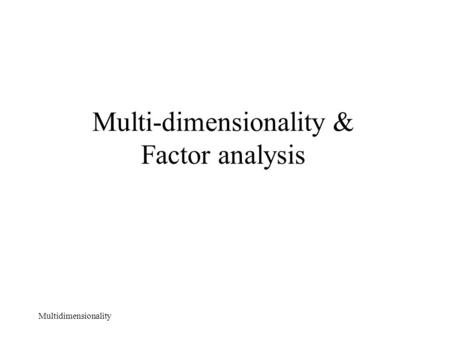 Multidimensionality Multi-dimensionality & Factor analysis.