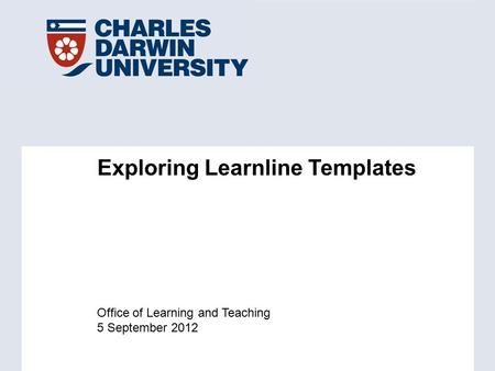 Office of Learning and Teaching 5 September 2012 Exploring Learnline Templates.