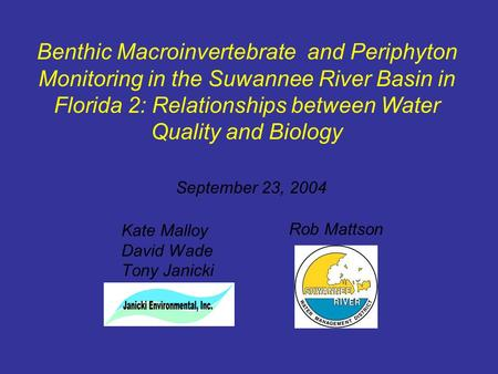 Kate Malloy David Wade Tony Janicki Rob Mattson Benthic Macroinvertebrate and Periphyton Monitoring in the Suwannee River Basin in Florida 2: Relationships.
