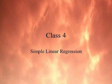Class 4 Simple Linear Regression. Regression Analysis Reality is thought to behave in a manner which may be simulated (predicted) to an acceptable degree.