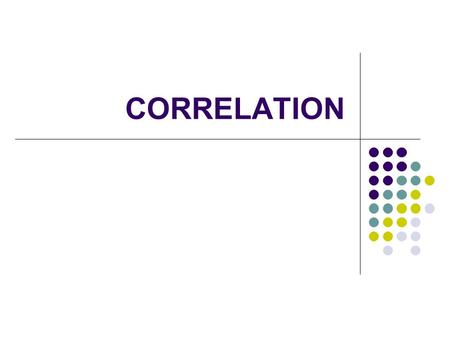 CORRELATION. Bivariate Distribution Observations are taken on two variables Two characteristics are measured on n individuals e.g : The height (x) and.