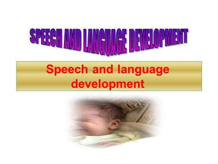 Speech and language development. Newborns  Can localize a sound to their right or left side shortly after being born and will turn their head or look.