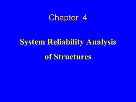 Chapter 4 System Reliability Analysis of Structures.